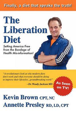 The Liberation Diet : Setting America Free from the Bondage of Health Misinformation! - Kevin Brown