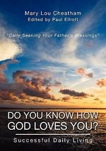Do You Know How God Loves You? : Successful Daily Living - Mary Lou Cheatham