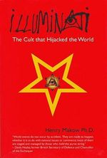 Illuminati :  The Cult that Hijacked the World - Henry Makow