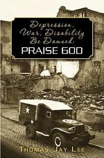 Depression, War, Disability Be Damned : Praise God - Thomas Jay Lee