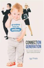 Connection Generation : How Connection Determines our Place in Society and Business - Iggy Pintado