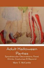 Adult Halloween Parties : Spooktacular Decorations, Food, Drinks, Costumes & Beyond - Mary T McCarthy