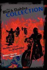 The Black Dahlia Collection : Hellfire from the Klondike - William George Rasmussen