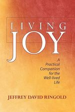 Living Joy : Reading Scripture, Reading Culture - Jeffrey David Ringold