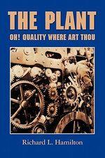The Plant : Oh! Quality Where Art Thou - Richard L Hamilton