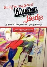 On the Wrong Side of Chicago Beds : A Tale of a Lust, Art, and Chicago Politics - Ahmed Riahi-Belkaoui