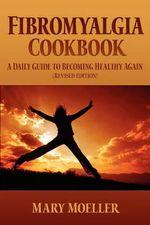Fibromyalgia Cookbook - Mary Moeller