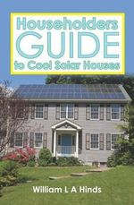 Householders Guide to Cool Solar Houses - William L a Hinds Msc