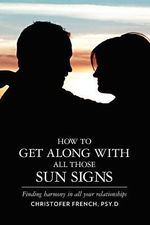 How to Get Along with All Those Sun Signs : Finding Harmony in All Your Relationships - Christofer French