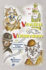 The Case of the Vengeful Veterinarian : A Case of Sweet Revenge - Michael Silver