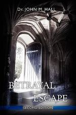 Betrayal and Escape : Second Edition - John Mark Hall
