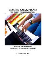 Beyond Salsa Piano : The Cuban Timba Piano Revolution: Vol. 1: Beginning - The Roots of the Piano Tumbao - Kevin Moore