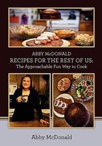 Abby McDonald Recipes for the Rest of Us : : The Approachable Fun Way to Cook - Abby McDonald