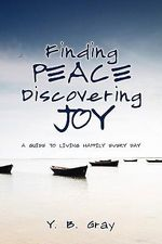 Finding Peace Discovering Joy - Y B Gray
