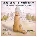 Dubs Goes to Washington : And Discovers the Greatness of America - Dick Morris