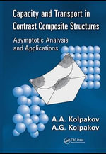 Capacity and Transport in Contrast Composite Structures : Asymptotic Analysis and Applications - A. A. Kolpakov