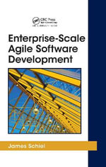 Enterprise-scale Agile Software Development : Applied Software Engineering Series - James Schiel