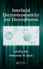 Interfacial Electroviscoelasticity and Electrophoresis : Theory and Applications - Jyh-Ping Hsu