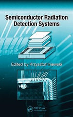 Semiconductor Radiation Detection Systems - Krzysztof Iniewski