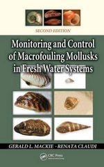 Monitoring and Control of Macrofouling Mollusks in Fresh Water Systems, Second Edition - Gerald L. Mackie