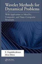 Wavelet Methods for Dynamical Problems : With Application to Metallic, Composite, and Nanocomposite Structures - S. Gopalakrishnan