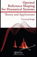 Optimal Reference Shaping for Dynamical Systems : Theory and Applications - Tarunraj Singh
