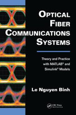 Optical Fiber Communications Systems : Theory and Practice with MATLAB(R) and Simulink(R) Models - Le Nguyen Binh