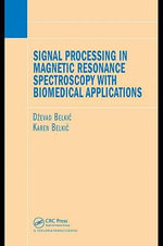 Signal Processing in Magnetic Resonance Spectroscopy with Biomedical Applications - Dzevad Belkic
