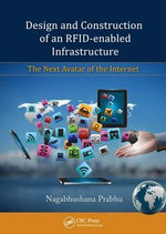 Design and Construction of an RFID-enabled Infrastructure : The Next Avatar of the Internet - Nagabhushana Prabhu