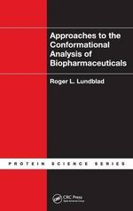 Approaches to the Conformational Analysis of Biopharmaceuticals - Roger L. Lundblad