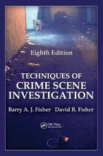 Techniques of Crime Scene Investigation : Forensic and Police Science - Barry A. J. Fisher