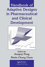 Handbook of Adaptive Designs in Pharmaceutical and Clinical Development - Annpey Pong