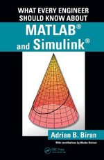 What Every Engineer Should Know About MATLAB(R) and Simulink(R) : What Every Engineer Should Know - Adrian B. Biran