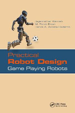 Practical Robot Design : Game Playing Robots - Jagannathan Kanniah