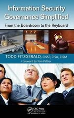 Information Security Governance Simplified : From the Boardroom to the Keyboard - Todd Fitzgerald