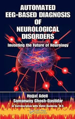 Automated EEG-Based Diagnosis of Neurological Disorders : Inventing the Future of Neurology - Hojjat Adeli