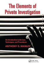The Elements of Private Investigation : An Introduction to the Law, Techniques, and Procedures - Anthony Manley