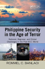 Philippine Security in the Age of Terror : National, Regional, and Global Challenges in the Post-9/11 World - Rommel Banlaoi