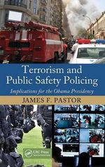 Terrorism and Public Safety Policing : Implications for the Obama Presidency - James F. Pastor