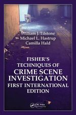 Fisher's Techniques of Crime Scene Investigation : The Foundation of Forensic Science - William J. Tilstone