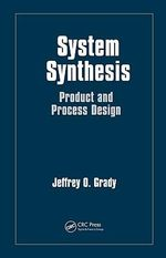 System Synthesis : Product and Process Design - Jeffrey O. Grady