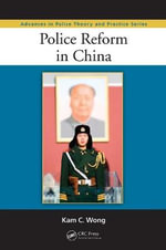 Police Reform in China : Advances in Police Theory and Practice - Kam C. Wong