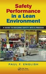 Safety Performance in a Lean Environment : A Guide to Building Safety into a Process - Paul F. English