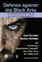 Defense Against the Black Arts : How Hackers Do What They Do and How to Protect Against it - Jesse Varsalone