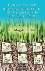 Dynamics and Bioavailability of Heavy Metals in the Rootzone : Principles and Practice