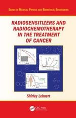 Radiosensitizers and Radiochemotherapy in the Treatment of Cancer - Shirley Lehnert