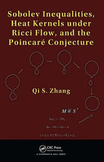 Sobolev Inequalities, Heat Kernels under Ricci Flow, and the Poincare Conjecture - Qi S. Zhang