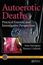Autoerotic Deaths : Practical Forensic and Investigative Perspectives - Anny Sauvageau