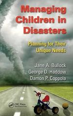 Managing Children in Disasters : Planning for Their Unique Needs - Jane A. Bullock