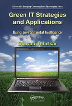 Green IT Strategies and Applications : Using Environmental Intelligence - Bhuvan Unhelkar